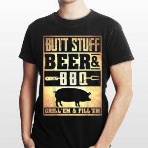 Butt Stuff Beer And BBQ Grilling'Em & I'll Em shirt