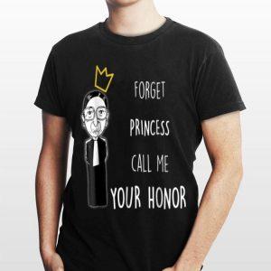 Forget Princess Call Me Your Honor Rbg shirt