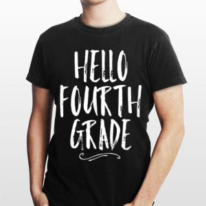 Hello Fourth Grade 4th Back To School Student Teacher shirt