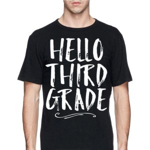 Hello Third Grade 3rd Back To School Student Teacher shirt