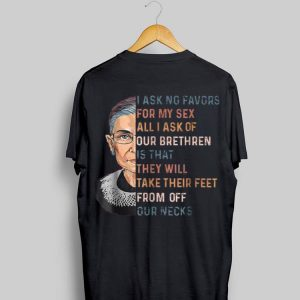 I Ask No Favours For My Sex Ruth Bader Ginsburg shirt