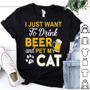 I Just Want To Drink Beer And Pet My Cat Beer shirt