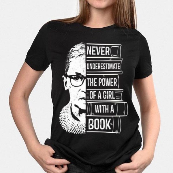 Ruth Bader Never Underestimate Power Of Girl With Book shirt