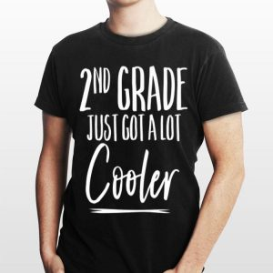 Second Grade Just Got A Lot Cooler 1St Day School shirt