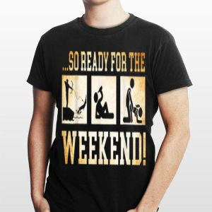 So Ready For The Bow Fishing Drink Beer Sex Weekend shirt