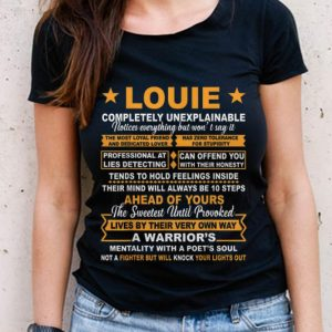 The Best Louie Completely Unexplainable Ahead Of Yours shirt