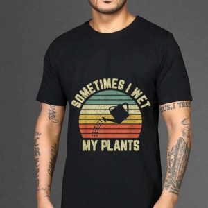 The best trend Vintage Sometime I Wet My Plant shirt