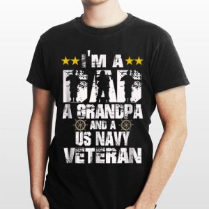 Us Navy Veteran GrandpaI'm A Dad, A Grandpa And Us Navy shirt