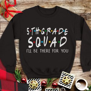 5th Grade Squad I'll Be There For You sweater