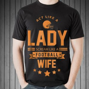 Act Like A Lady Scream Like A Footbal Wife sweater