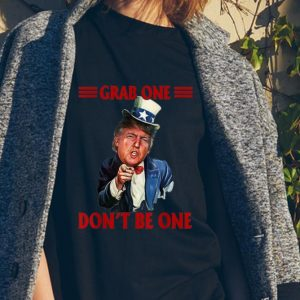 Awesome Grab One Don't Be One Uncle Trump American 4th Of July Independence Day shirt