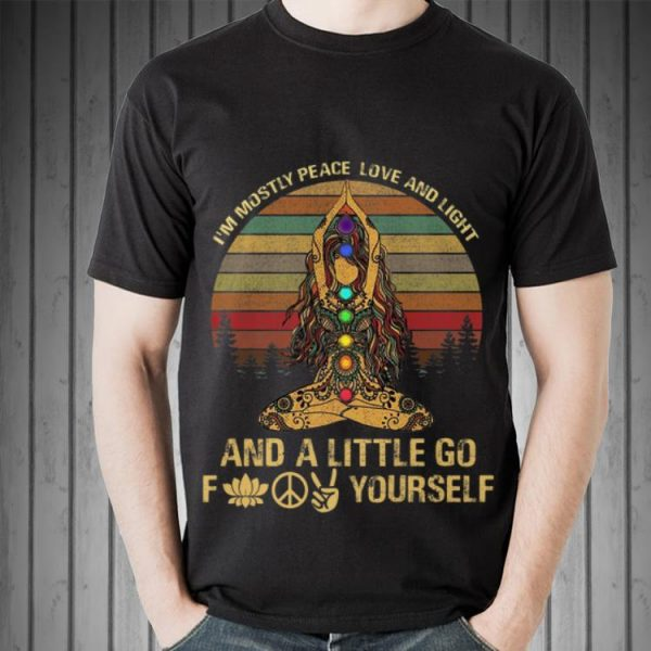 Awesome I'm Mostly Peace Love And Light And A Little Go F Yourself Yoga shirt