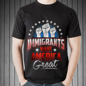 Awesome Immigrants Make American Great shirt 1