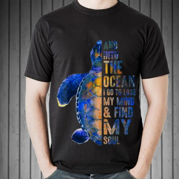 Awesome Into The Ocean I Go To Lose My Mind And Find My Soul shirt