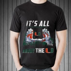 Awesome Miami Hurricanes All About The U shirt