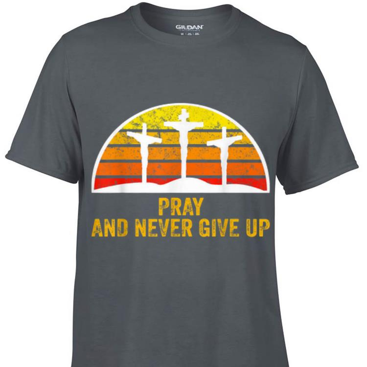 Awesome Pray and Never Give Up Faith Christian Vintage shirt 1 - Awesome Pray and Never Give Up Faith Christian Vintage shirt