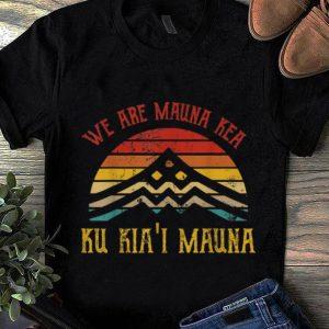 Awesome We Are Mauna Kea Ku Kia'i Mauna Vintage shirt