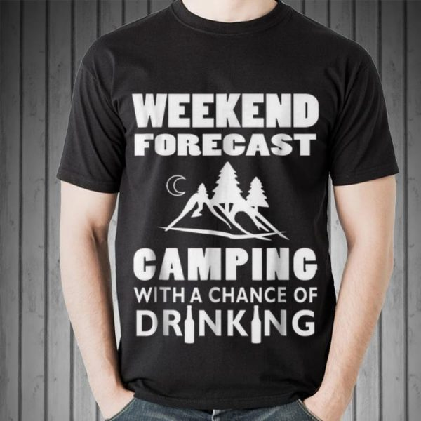 Awesome Weekend Forecast Camping With A Chance Of Drinking shirt