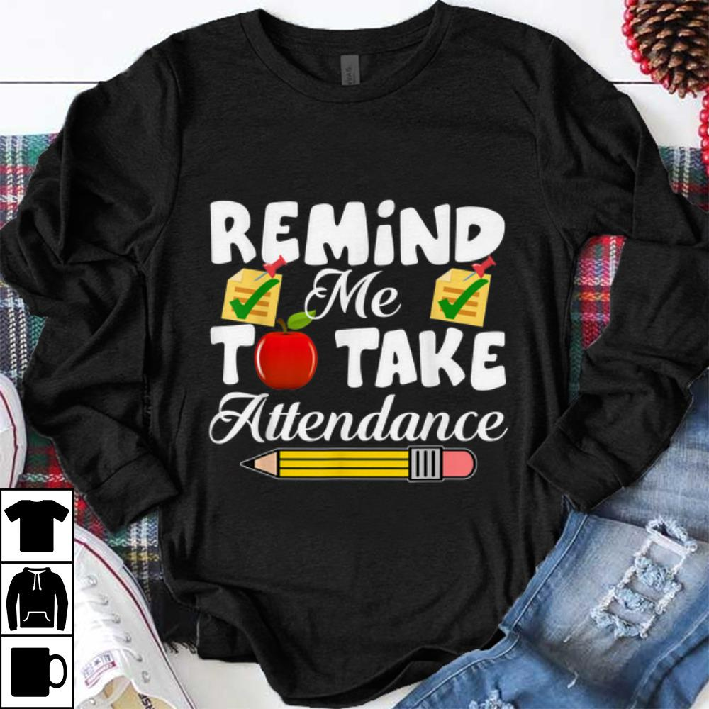 Funny Remind me to take Attendance back To Shool shirt 1 - Funny Remind me to take Attendance back To Shool shirt