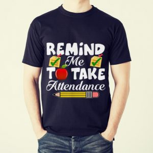 Funny Remind me to take Attendance back To Shool shirt