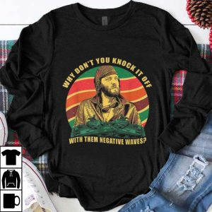 Funny Sergeant Oddball Why Don't You Knock It Off With Them Negative Waves Vintage shirt