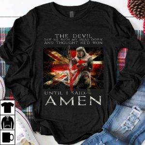 Funny The Devil Saw Me With My Head Down And Thought He'd Won shirt