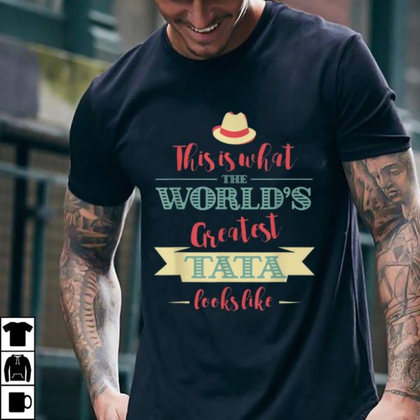 Funny This Is What The World's Greatest Tata Look Like shirt