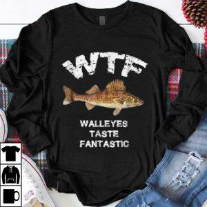 Funny WTF Walleyes Taste Fantastic shirt