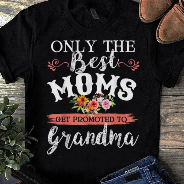Top Only The Best Moms Get Promoted To Grandma Flower shirt