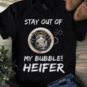 Top Stay Out Of My Bubble Heifer shirt