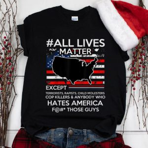 Wonder All Lives Matter Except Hate America Fuck Those Guys American Flag shirt