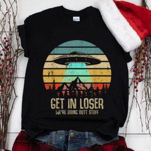 Wonder Vintage Get In Loser We're Doing Butt Stuff UFO Alien Abduction shirt