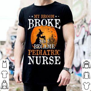 Beautiful My Broom Broke So I Became Pediatric Nurse Halloween Gift shirt