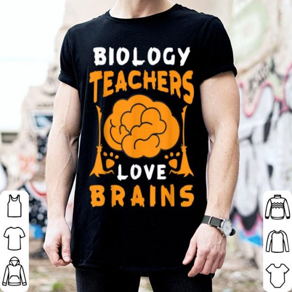 Biology Teachers Love Brains Funny Halloween School Gift shirt