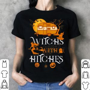 Funny Witches With Hitches Camping Funny Halloween Women shirt