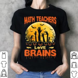 Math Teachers Love Brainss Zombie School Halloween shirt