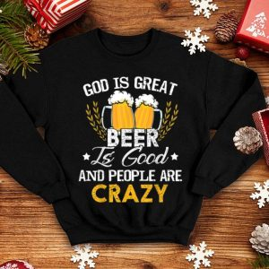 Official Beer Drinking God Is Great Beer Is Good And People Are Crazy shirt