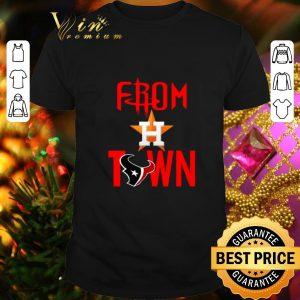 Funny From Town Houston Astros Houston Texans shirt