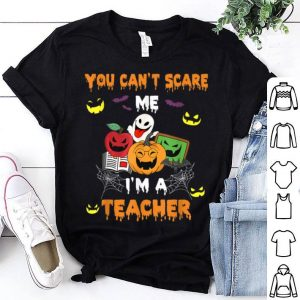 Hot Halloween Teacher Costume You Can Not Scare Me I'm Teacher shirt