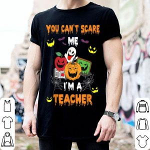 Hot Halloween Teacher Costume You Can Not Scare Me I'm Teacher shirt