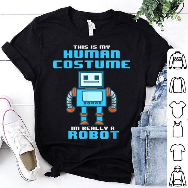 Hot This Is My Human Costume I'm Really a Robot Halloween shirt