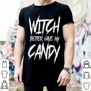 Hot Witch better have my candy Halloween funny party shirt