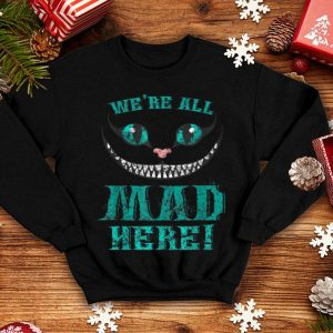 Official We're All Mad Here Smiling Cheshire Cat Halloween shirt