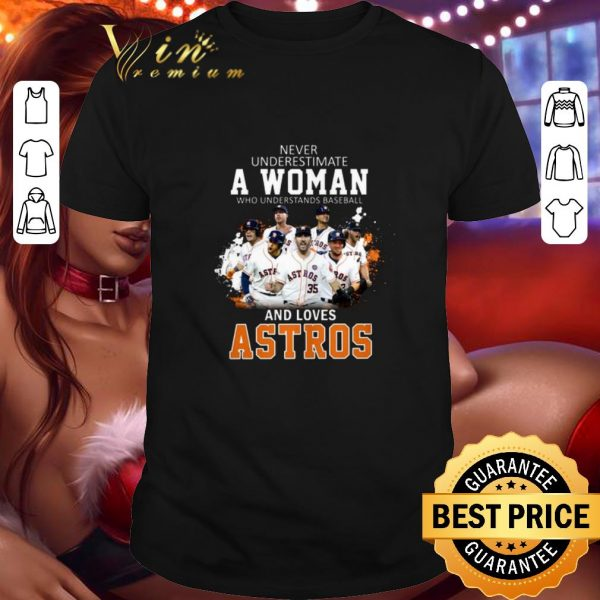 Top Never underestimate a woman who understands baseball Astros shirt