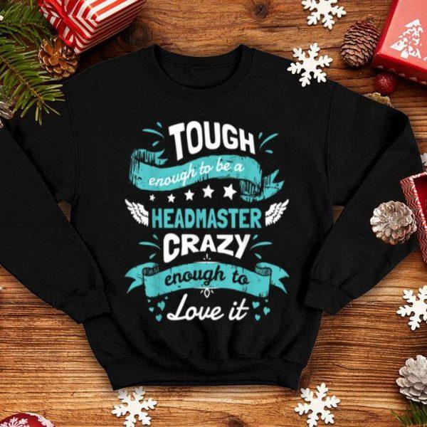 Awesome Tough Enough Headmaster Funny Quotes Birthday Xmas Gifts shirt