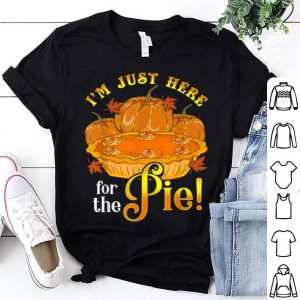 Beautiful Im Just Here For The Pie Happy Thanksgiving Women Men Kids shirt