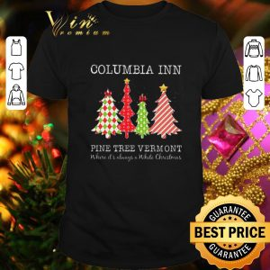 Cool Columbia inn pine tree vermont where it's always a White Christmas shirt