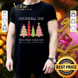 Cool Columbia inn pine tree vermont where it's always a White Christmas shirt 2