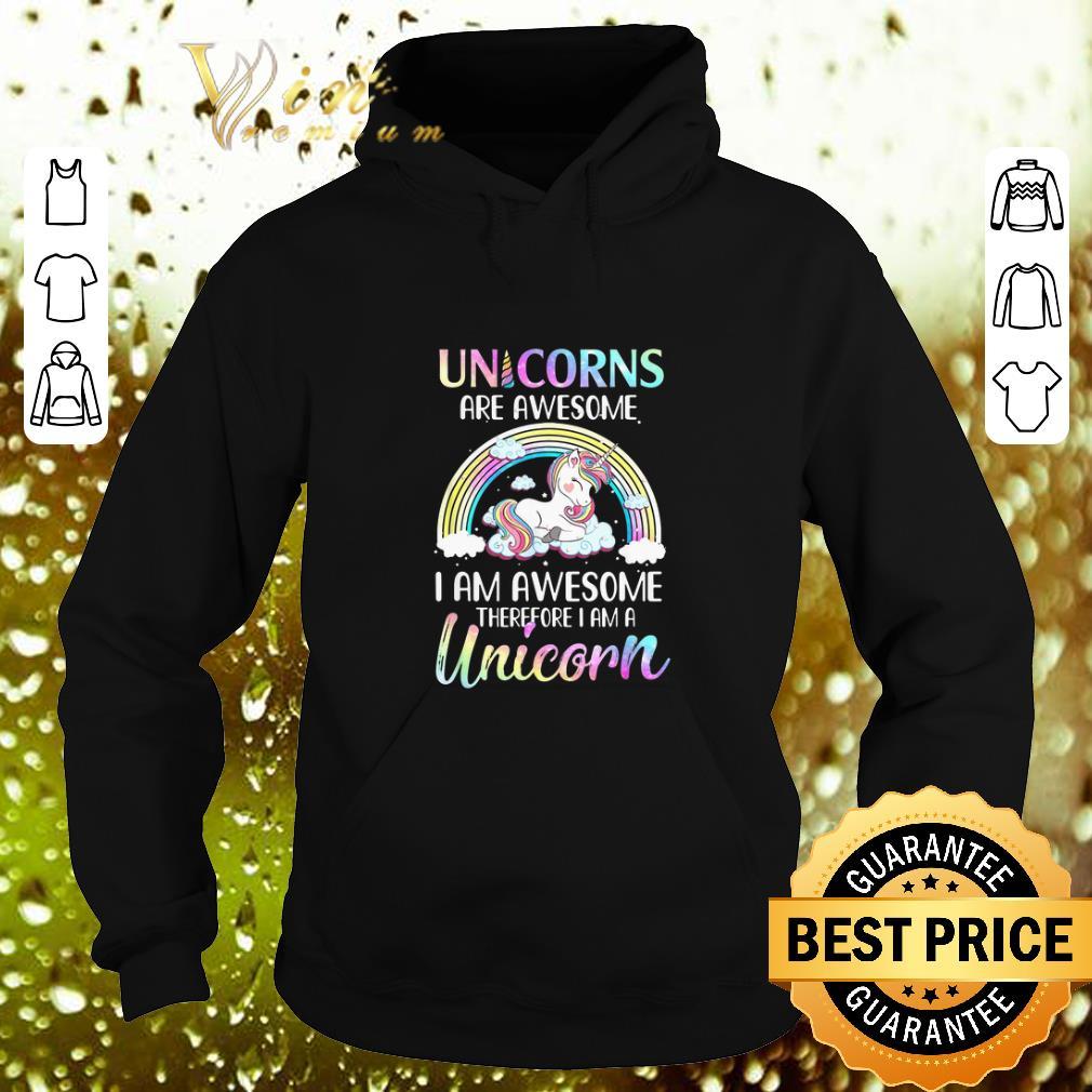 Cool Unicorn Are Awesome I Am Awesome Therefore I Am A Unicorn shirt 4 - Cool Unicorn Are Awesome I Am Awesome Therefore I Am A Unicorn shirt