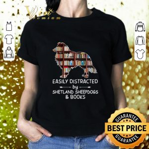 Nice Easily Distracted By Shetland Sheepdogs & Books shirt